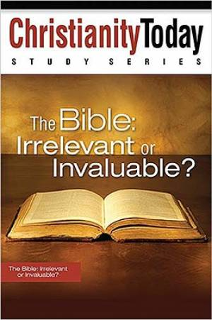 The Bible: Irrelevant or Invaluable