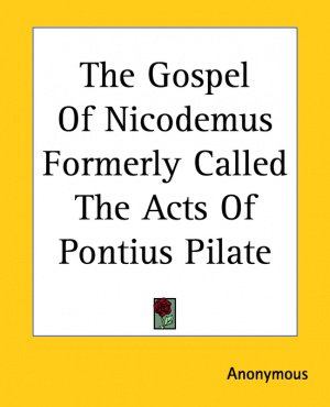 Gospel Of Nicodemus Formerly Called The Acts Of Pontius Pilate