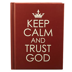 Keep Calm and Trust God - Hardcover