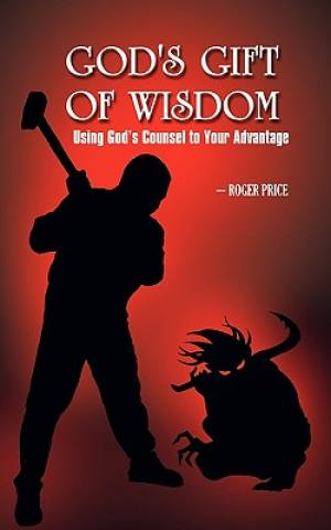 God's Gift of Wisdom: Using God's Council To Your Advantage