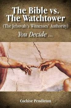 The Bible vs. the Watchtower (the Jehovah's Witnesses' Authority)