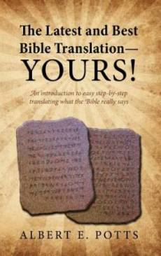 The Latest and Best Bible Translation--Yours! How to Translate the Bible Yourself So You Can Experience the Divine Power of the Deity in His Original