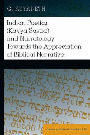 Indian Poetics (Kavya Sastra) and Narratology Towards the Appreciation of Biblical Narrative