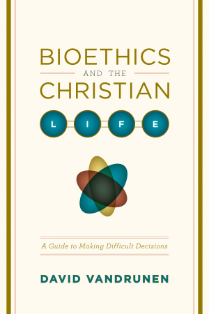 Bioethics and the Christian Life