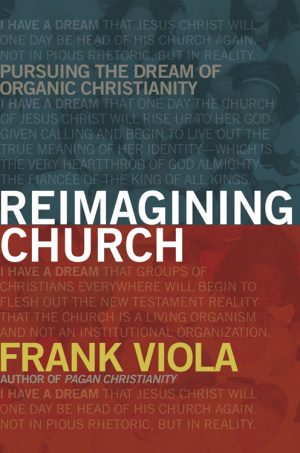 Reimaging Church: Pursuing the Dream of Organic Christianity