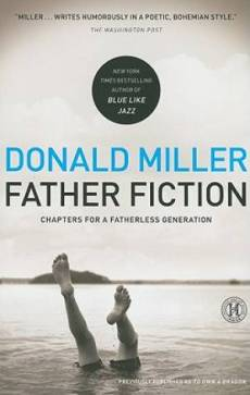 Father Fiction : Chapters For A Fatherless Generation