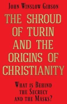 The Shroud of Turin and the Origins of Christianity