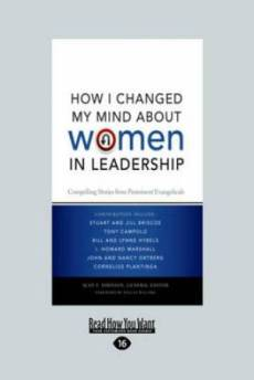 How I Changed My Mind About Women in Leadership: Compelling Stories from Prominent Evangeliclas (Large Print 16pt)