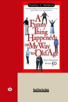A Funny Thing Happened on My Way to Old Age