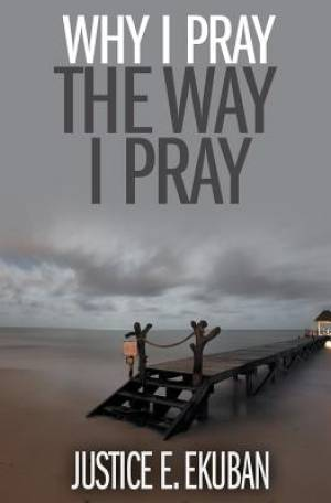 Why I Pray the Way I Pray