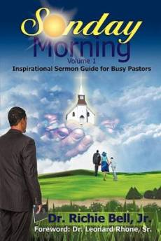 Sunday Morning Volume 1: Inspirational Sermon Guide for Busy Pastors