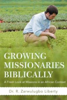 Growing Missionaries Biblically: A Fresh Look at Missions in an African Context
