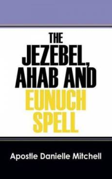 The Jezebel, Ahab and Eunuch Spell