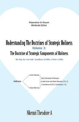 Understanding The Doctrines of Strategic Holiness Volume 1: The Doctrine of Strategic Components of Holiness