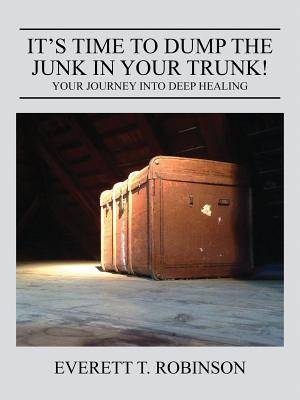 It's Time to Dump the Junk in Your Trunk! Your Journey Into Deep Healing