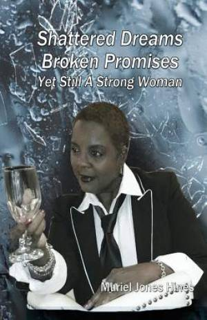 Shattered Dreams, Broken Promises... Yet Still a Strong Woman