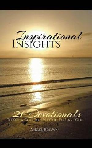 Inspirational Insights: 21 Devotionals to Know God, to Love God, to Serve God