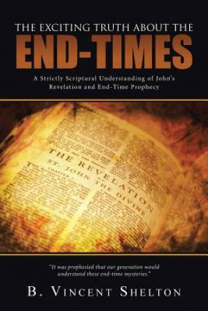 The Exciting Truth about the End-Times