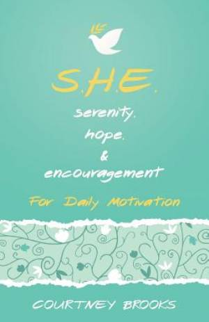 S.H.E. Serenity, Hope, & Encouragement: For Daily Motivation