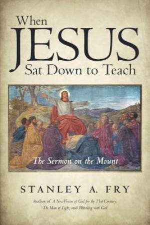 When Jesus Sat Down to Teach: The Sermon on the Mount
