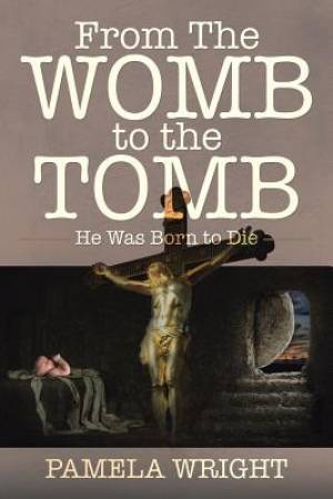 From the Womb to the Tomb: He Was Born to Die
