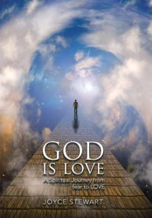 God is Love: A Spiritual Journey from fear to LOVE