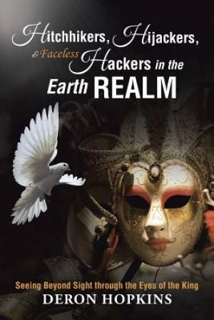 Hitchhikers, Hijackers, and Faceless Hackers in the Earth Realm