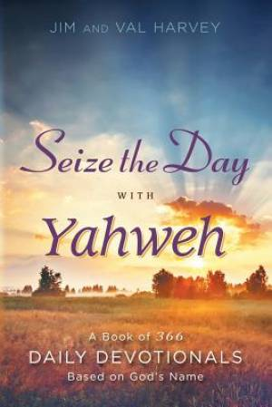 Seize the Day with Yahweh