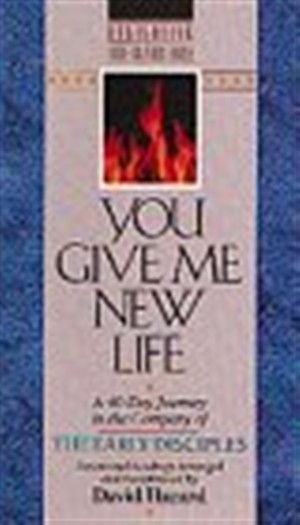 You Give ME New Life: A 40-Day Journey in the Company of the Early Disciples : Devotional Readings