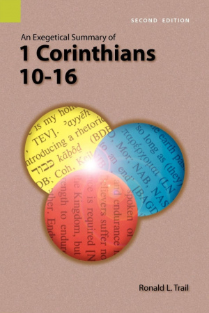 An Exegetical Summary of 1 Corinthians 10-16, 2nd Edition