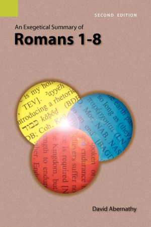 An Exegetical Summary of Romans 1-8, 2nd Edition