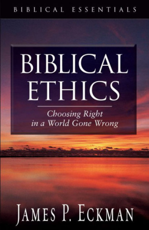 Biblical Ethics: Choosing Right in a World Gone Wrong
