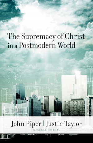 Supremacy Of Christ In A Postmodern Worl