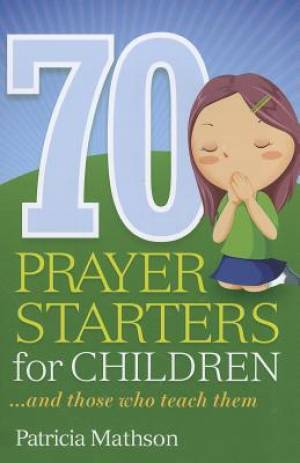 70 Prayer Starters for Children