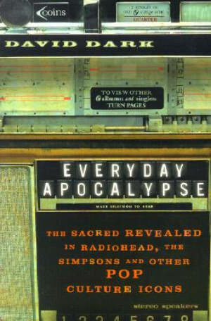 Everyday Apocalypse: the Sacred Revealed in Radiohead, the Simpsons, and Other Pop Culture Icons