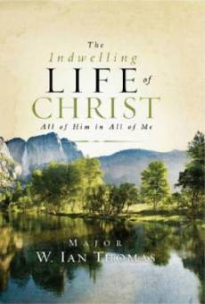 The Indwelling Life of Christ: All of Him in All of Me