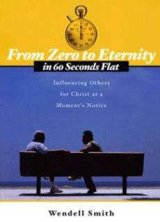 From Zero to Eternity in 60 Seconds Flat: INFLUENCING OTHERS FOR CHRIST AT A MOMENT'S NOTICE