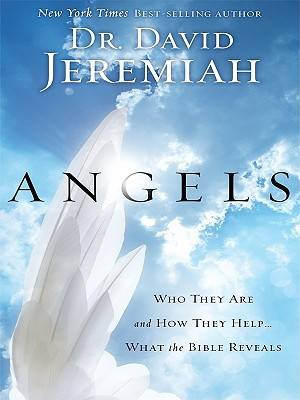 Angels : Who They Are And How They Help What The Bible Reveals