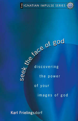 Seek the Face of God : Discovering the Power of Your Images of God
