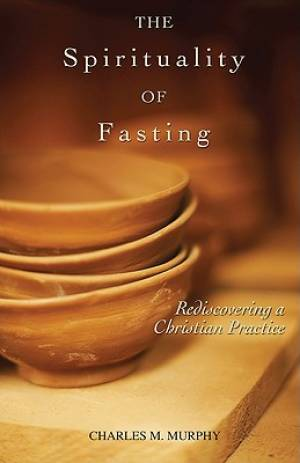 The Spirituality Of Fasting