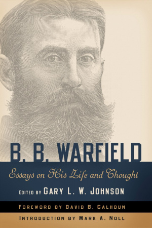 B B Warfield Essays On Life And Thought