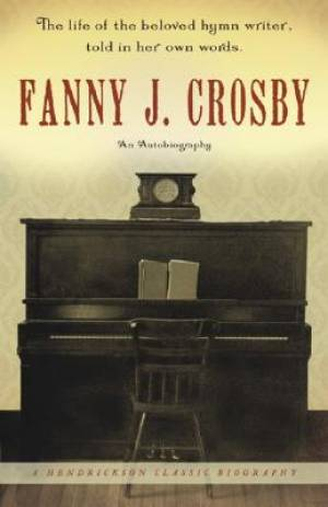 Fanny J. Crosby: An Autobiography