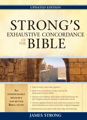 Strongs Exhaustive Concordance To The Bible Updated Edition