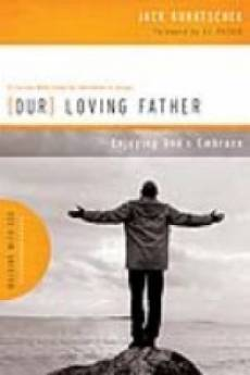 Our Loving Father : Enjoying God's Embrace
