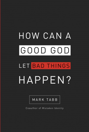 How Can A Good God Let Bad Things Happen