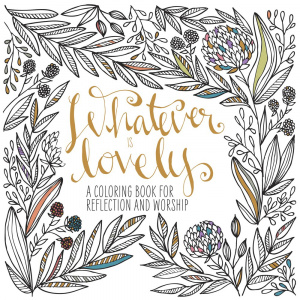 Whatever is Lovely Adult Colouring Book