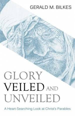 Glory Veiled & Unveiled: A Heart-Searching Look At Christ'S