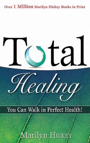 Total Healing : You Can Walk In Perfect Health