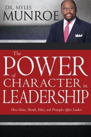 The Power Of Character In Leadership Hardback Book