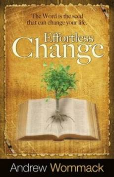 Effortless Change : The Word Is The Seed That Can Change Your Life